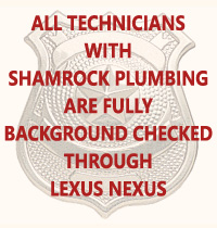 All technicians with Shamrock Plumbing are fully background checked through Lexus Nexus